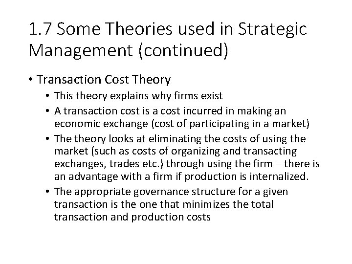 1. 7 Some Theories used in Strategic Management (continued) • Transaction Cost Theory •