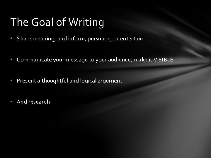 The Goal of Writing • Share meaning, and inform, persuade, or entertain • Communicate