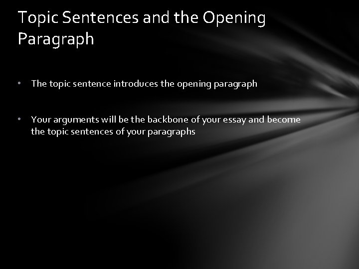 Topic Sentences and the Opening Paragraph • The topic sentence introduces the opening paragraph