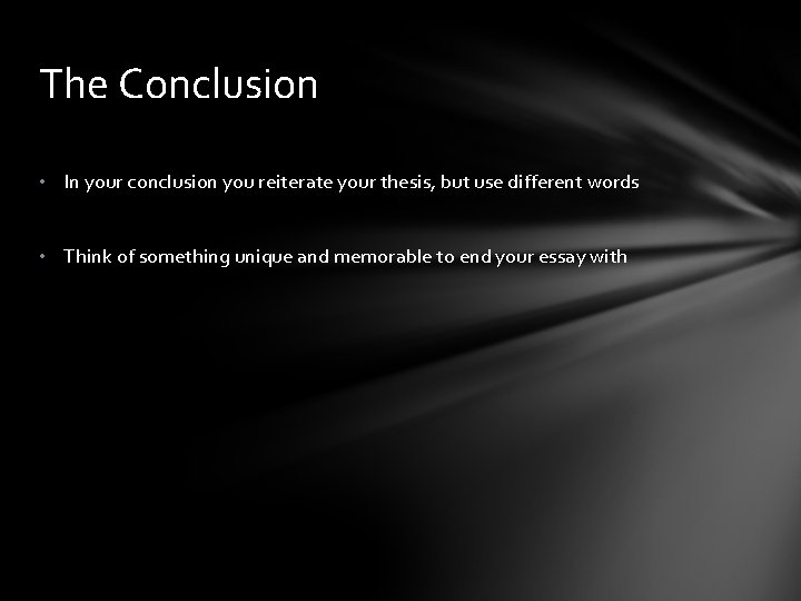 The Conclusion • In your conclusion you reiterate your thesis, but use different words