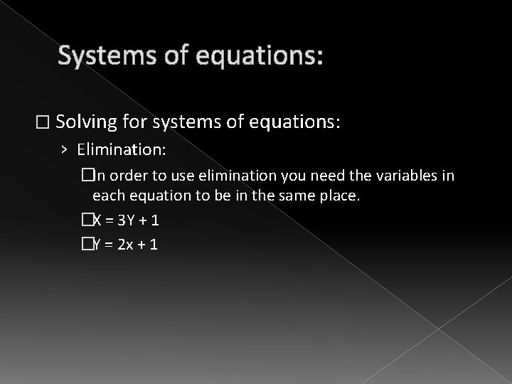 Systems of equations: � Solving for systems of equations: › Elimination: �In order to