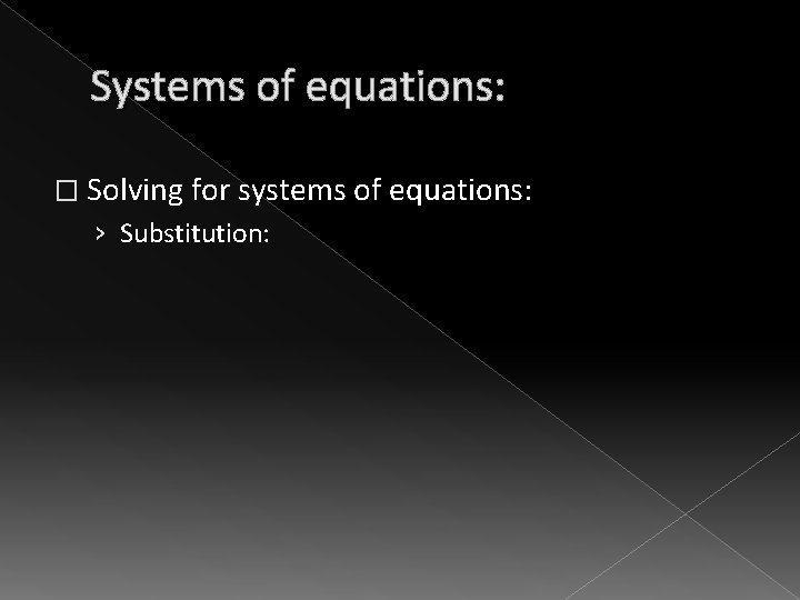 Systems of equations: � Solving for systems of equations: › Substitution: