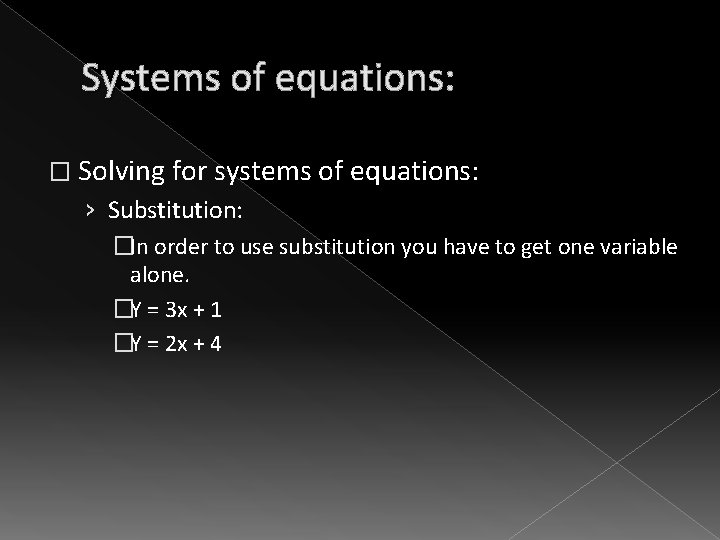 Systems of equations: � Solving for systems of equations: › Substitution: �In order to