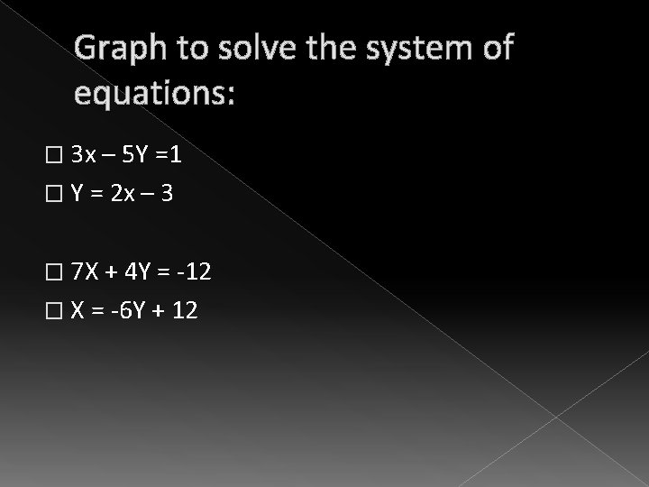 Graph to solve the system of equations: � 3 x – 5 Y =1