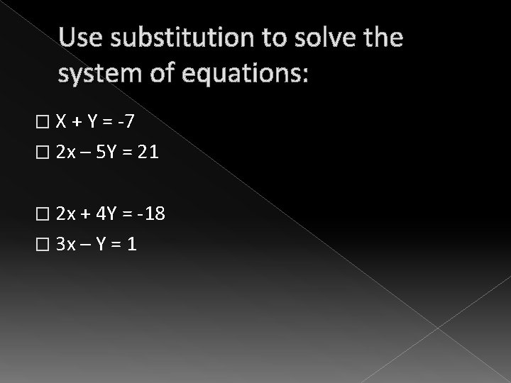 Use substitution to solve the system of equations: � X + Y = -7