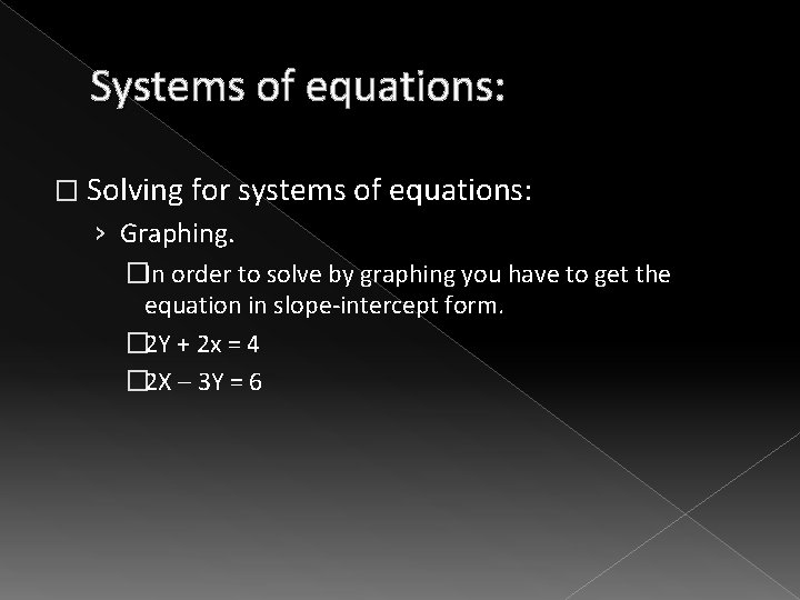 Systems of equations: � Solving for systems of equations: › Graphing. �In order to