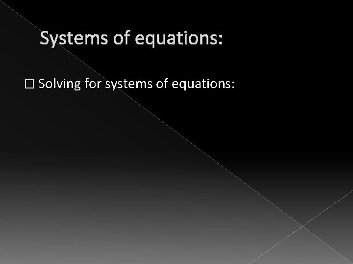 Systems of equations: � Solving for systems of equations: