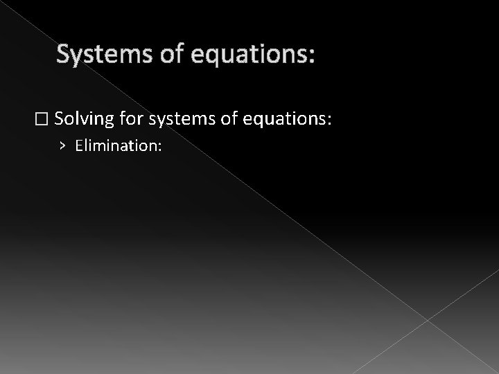 Systems of equations: � Solving for systems of equations: › Elimination: