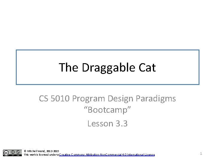 "The Draggable Cat CS 5010 Program Design Paradigms ""Bootcamp"" Lesson 3. 3 © Mitchell"