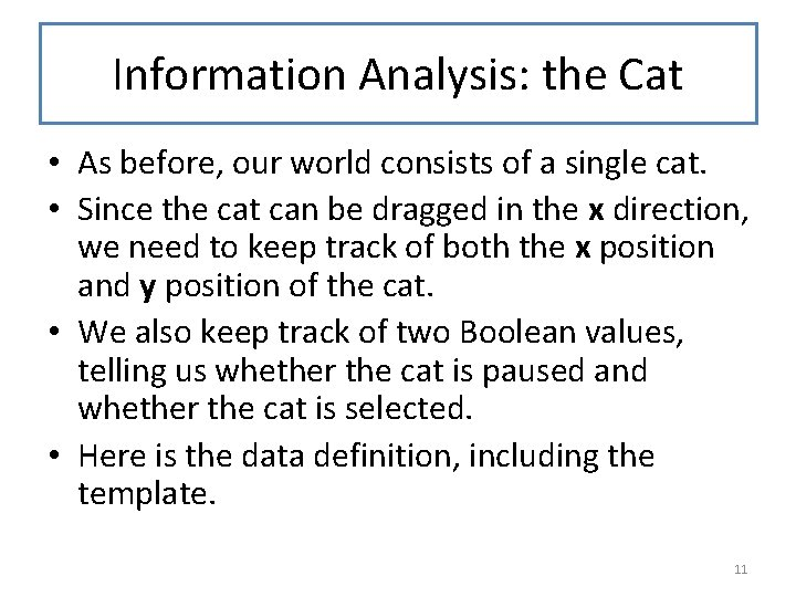 Information Analysis: the Cat • As before, our world consists of a single cat.