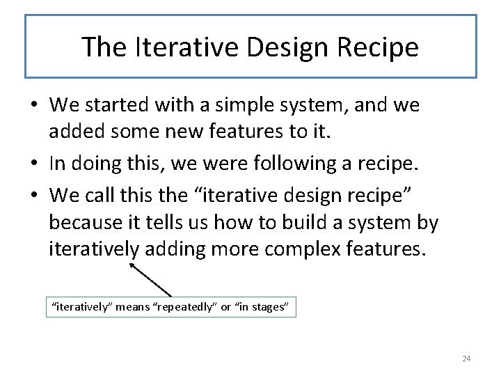 The Iterative Design Recipe • We started with a simple system, and we added