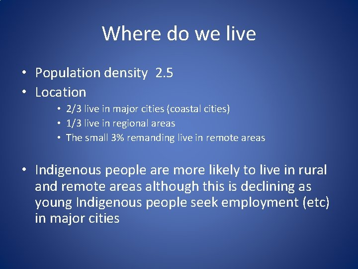 Where do we live • Population density 2. 5 • Location • 2/3 live
