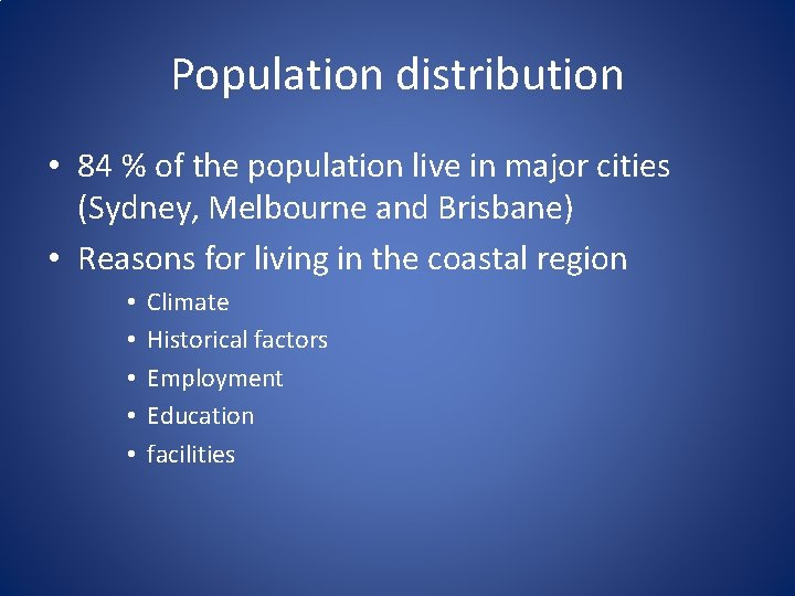 Population distribution • 84 % of the population live in major cities (Sydney, Melbourne