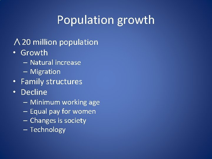 Population growth ∧ 20 million population • Growth – Natural increase – Migration •
