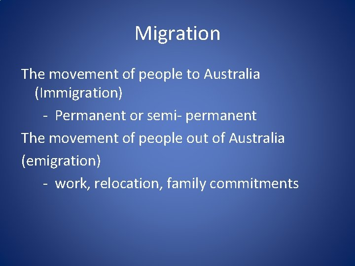 Migration The movement of people to Australia (Immigration) - Permanent or semi- permanent The