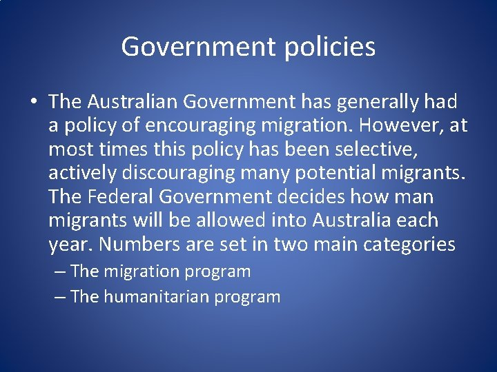 Government policies • The Australian Government has generally had a policy of encouraging migration.