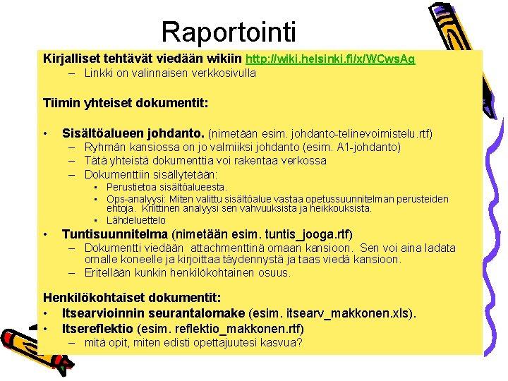 Raportointi Kirjalliset tehtävät viedään wikiin http: //wiki. helsinki. fi/x/WCws. Ag – Linkki on valinnaisen