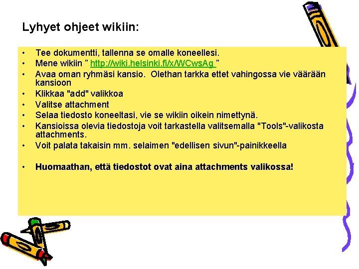 """Lyhyet ohjeet wikiin: • • Tee dokumentti, tallenna se omalle koneellesi. Mene wikiin """""""