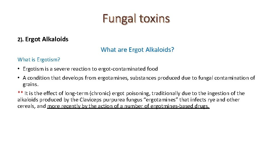 Fungal toxins 2). Ergot Alkaloids What are Ergot Alkaloids? What is Ergotism? • Ergotism