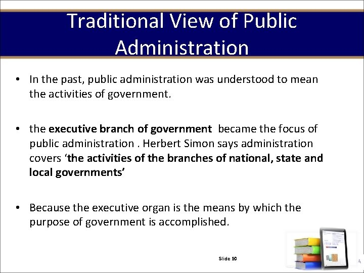 Traditional View of Public Administration • In the past, public administration was understood to
