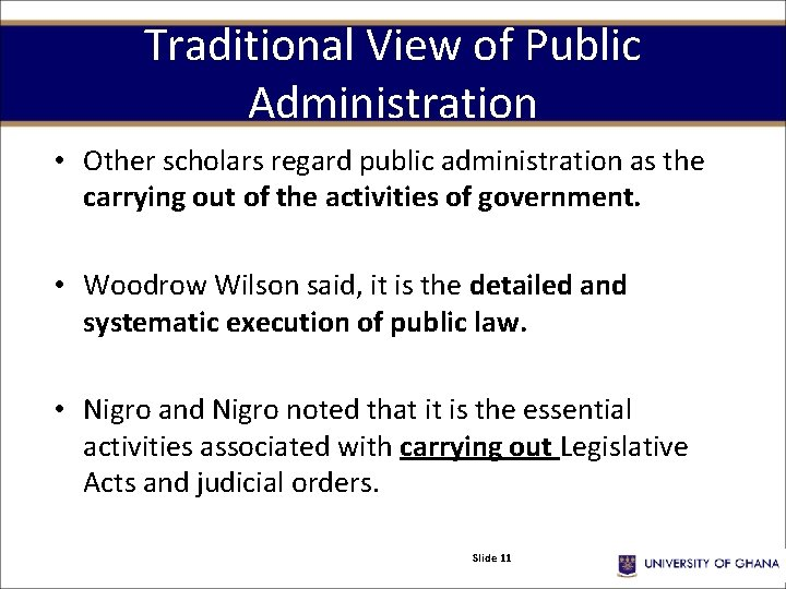 Traditional View of Public Administration • Other scholars regard public administration as the carrying