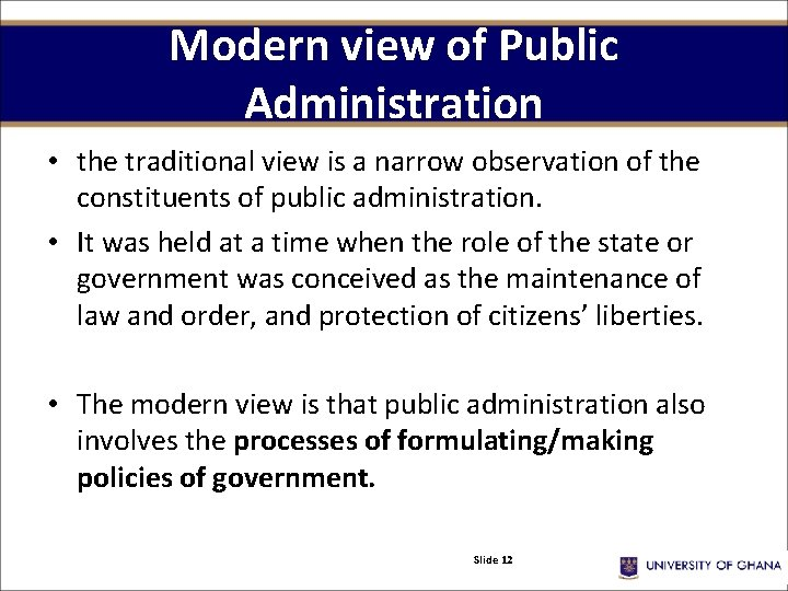 Modern view of Public Administration • the traditional view is a narrow observation of