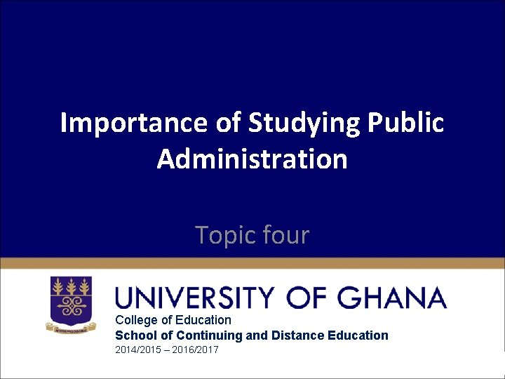 Importance of Studying Public Administration Topic four College of Education School of Continuing and