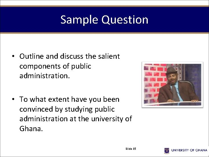 Sample Question • Outline and discuss the salient components of public administration. • To