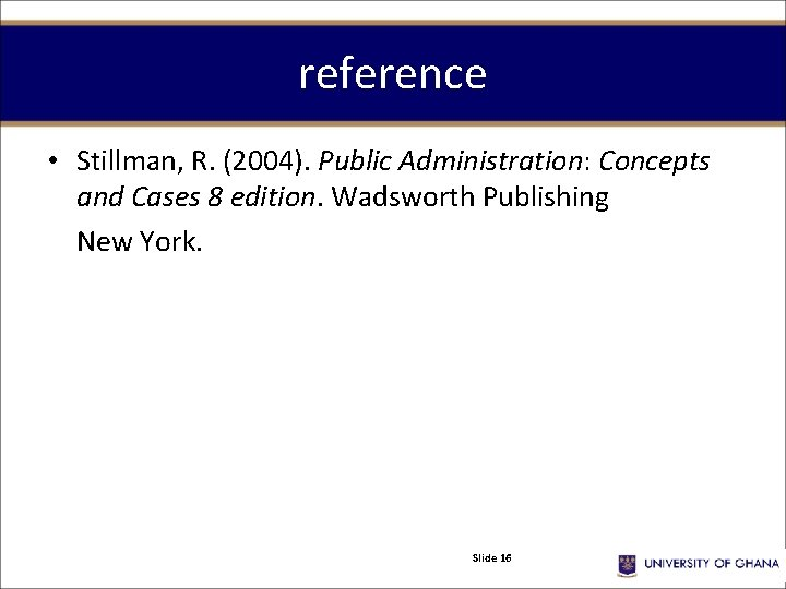 reference • Stillman, R. (2004). Public Administration: Concepts and Cases 8 edition. Wadsworth Publishing
