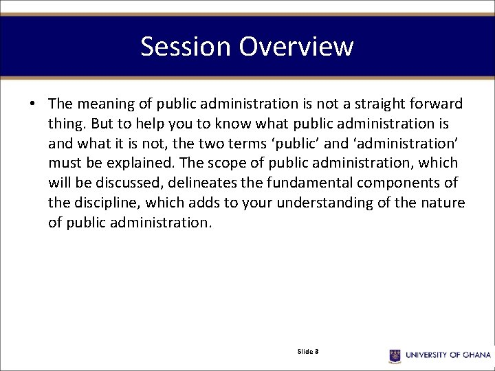 Session Overview • The meaning of public administration is not a straight forward thing.