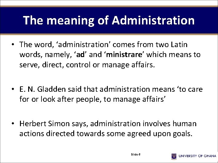 The meaning of Administration • The word, 'administration' comes from two Latin words, namely,