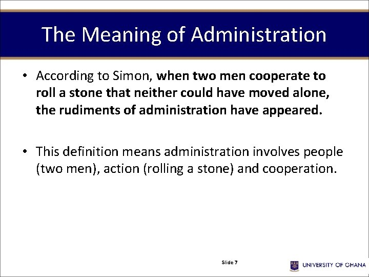 The Meaning of Administration • According to Simon, when two men cooperate to roll