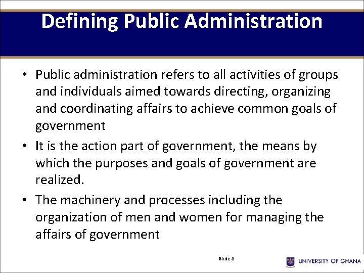 Defining Public Administration • Public administration refers to all activities of groups and individuals