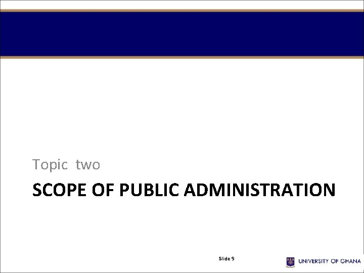 Topic two SCOPE OF PUBLIC ADMINISTRATION Slide 9
