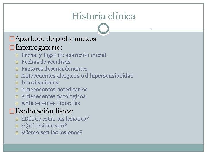 Historia clínica �Apartado de piel y anexos �Interrogatorio: Fecha y lugar de aparición inicial