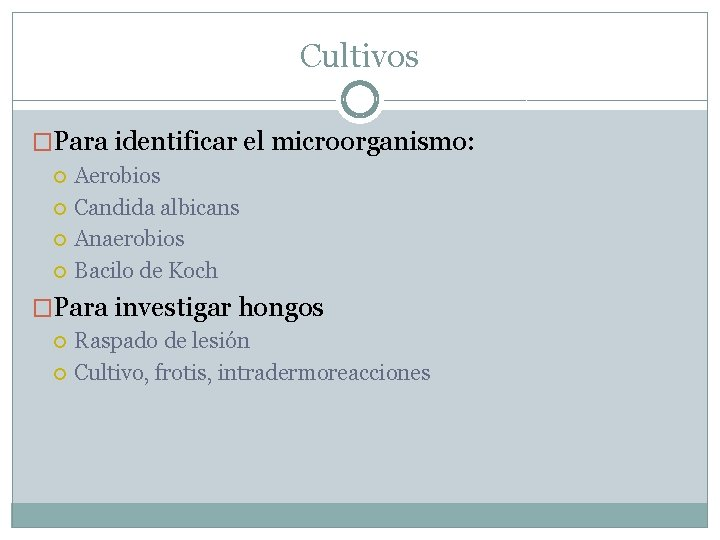 Cultivos �Para identificar el microorganismo: Aerobios Candida albicans Anaerobios Bacilo de Koch �Para investigar