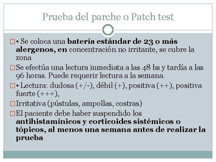 Prueba del parche o Patch test � • Se coloca una batería estándar de