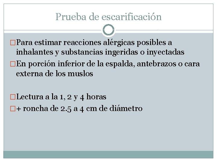 Prueba de escarificación �Para estimar reacciones alérgicas posibles a inhalantes y substancias ingeridas o