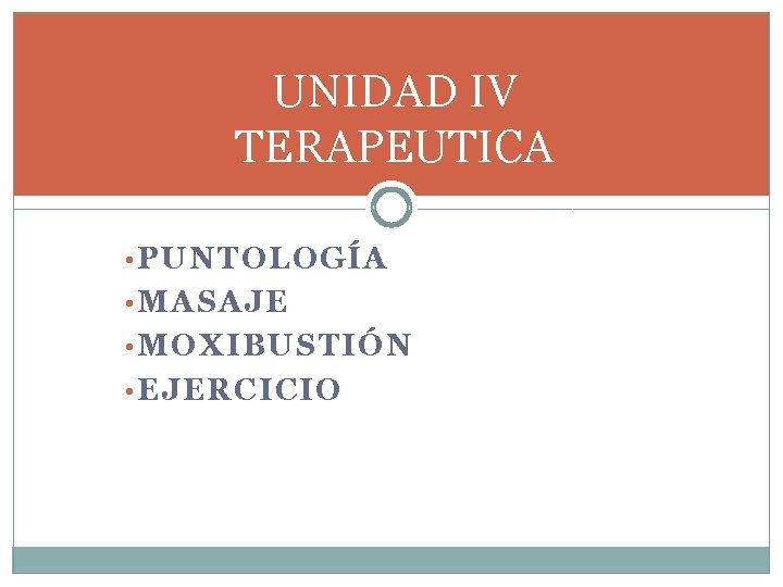 UNIDAD IV TERAPEUTICA • PUNTOLOGÍA • MASAJE • MOXIBUSTIÓN • EJERCICIO