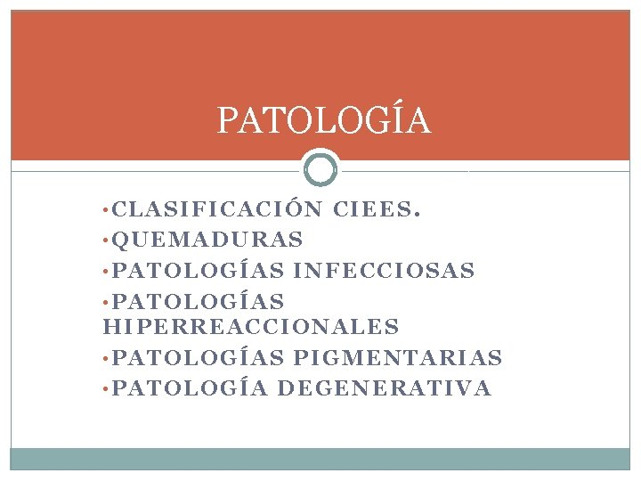 PATOLOGÍA • CLASIFICACIÓN CIEES. • QUEMADURAS • PATOLOGÍAS INFECCIOSAS • PATOLOGÍAS HIPERREACCIONALES • PATOLOGÍAS