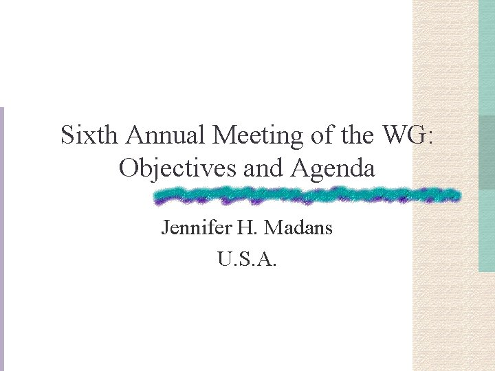 Sixth Annual Meeting of the WG: Objectives and Agenda Jennifer H. Madans U. S.