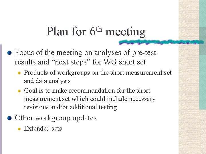 Plan for th 6 meeting Focus of the meeting on analyses of pre-test results