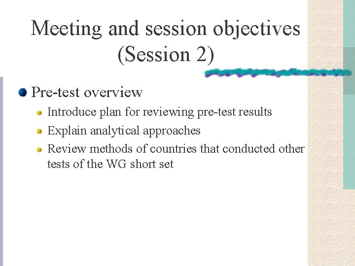Meeting and session objectives (Session 2) Pre-test overview Introduce plan for reviewing pre-test results