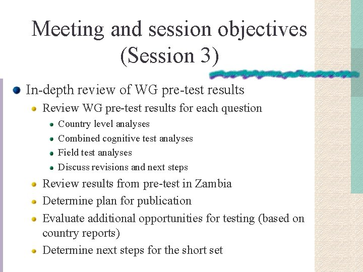Meeting and session objectives (Session 3) In-depth review of WG pre-test results Review WG