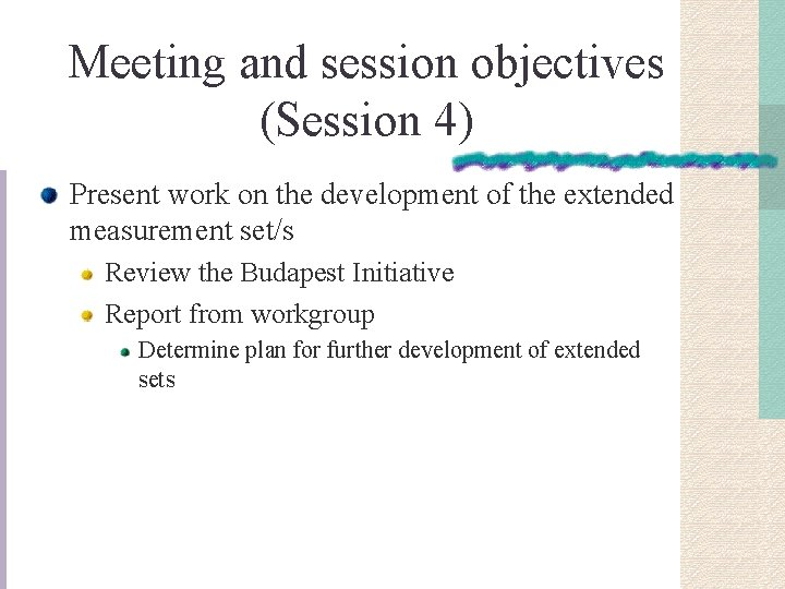 Meeting and session objectives (Session 4) Present work on the development of the extended