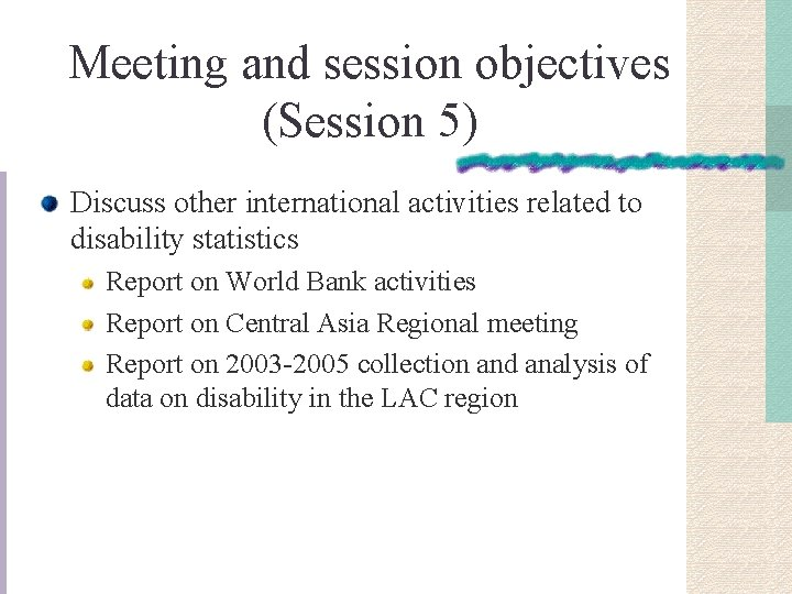 Meeting and session objectives (Session 5) Discuss other international activities related to disability statistics