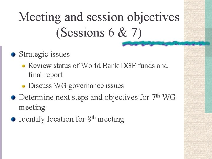 Meeting and session objectives (Sessions 6 & 7) Strategic issues Review status of World