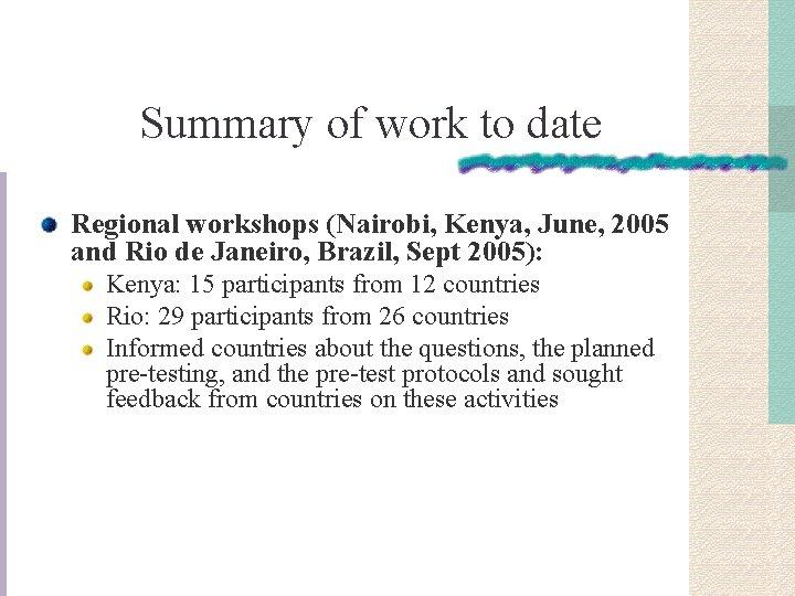 Summary of work to date Regional workshops (Nairobi, Kenya, June, 2005 and Rio de