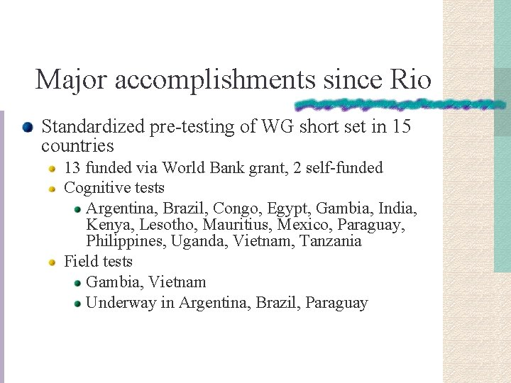 Major accomplishments since Rio Standardized pre-testing of WG short set in 15 countries 13