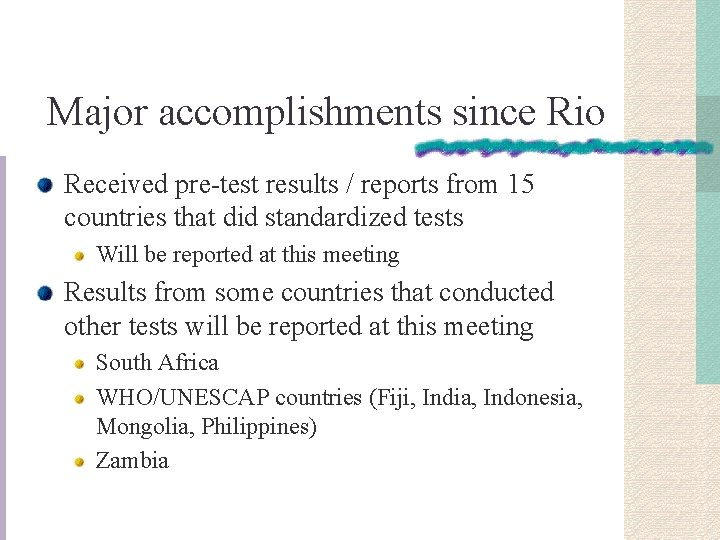 Major accomplishments since Rio Received pre-test results / reports from 15 countries that did